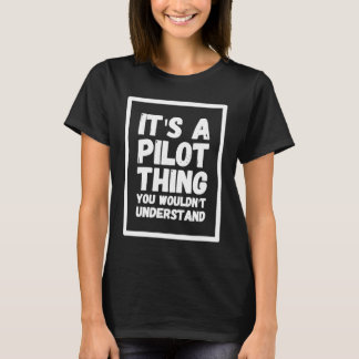 It's a pilot thing you wouldn't understand T-Shirt