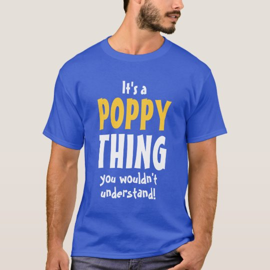 It's a Poppy thing you wouldn't understand T-Shirt