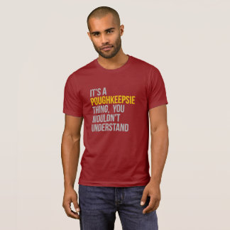 It's a Poughkeepsie Thing T-Shirt