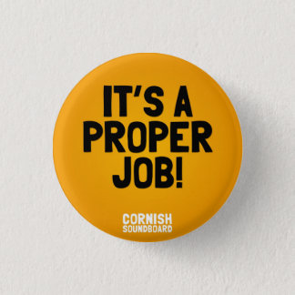 It's A Proper Job! A Cornish Soundboard Badge 1 Inch Round Button