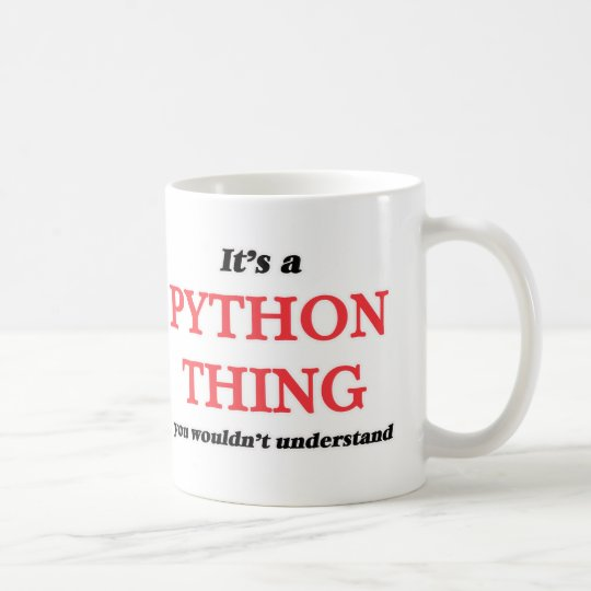 It's a Python thing, you wouldn't understand Coffee Mug