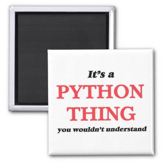 It's a Python thing, you wouldn't understand Magnet