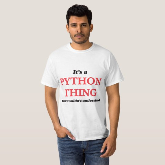 It's a Python thing, you wouldn't understand T-Shirt