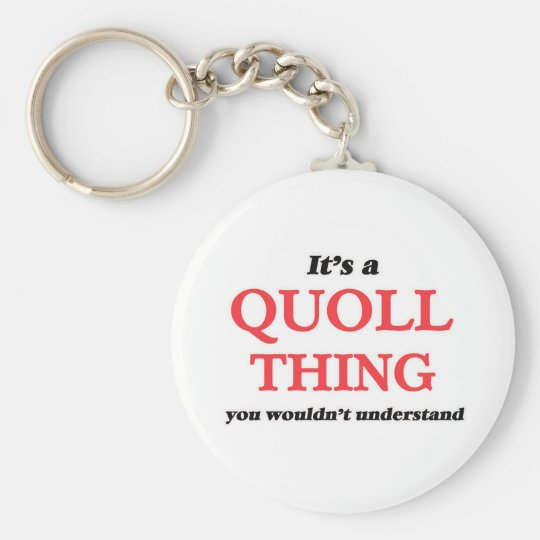 It's a Quoll thing, you wouldn't understand Keychain