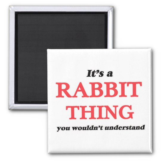 It's a Rabbit thing, you wouldn't understand Magnet