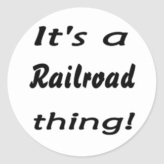 It's a railroad thing! classic round sticker