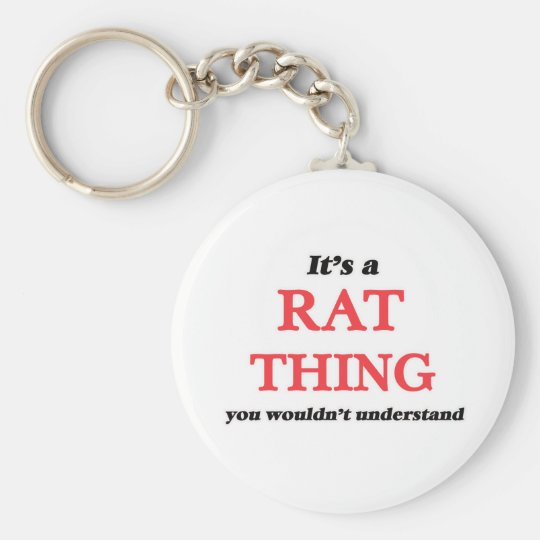 It's a Rat thing, you wouldn't understand Keychain
