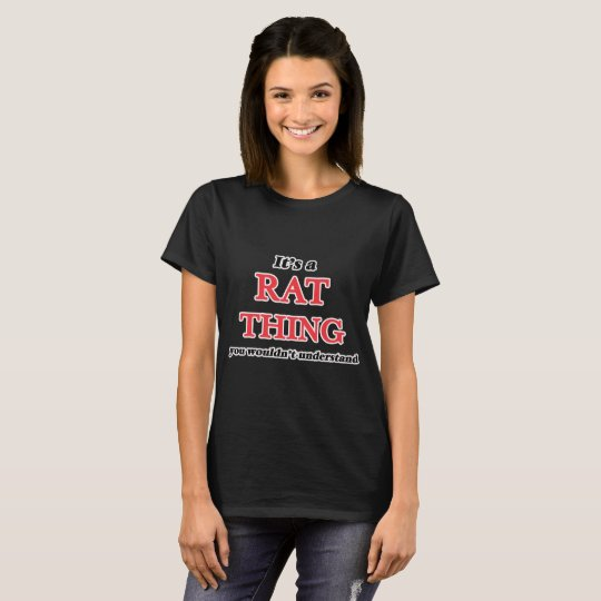 It's a Rat thing, you wouldn't understand T-Shirt