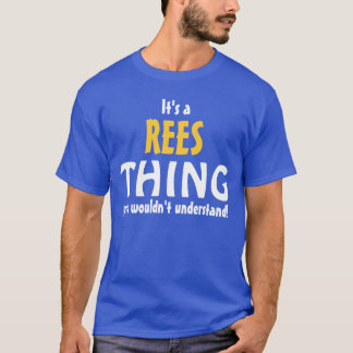 It's a Rees thing you wouldn't understand T-Shirt