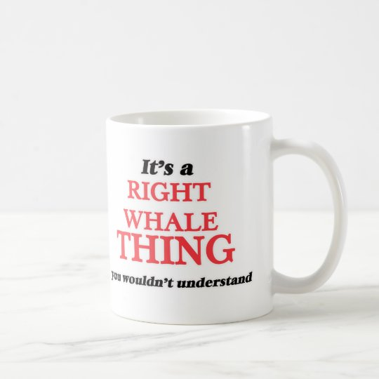 It's a Right Whale thing, you wouldn't understand Coffee Mug