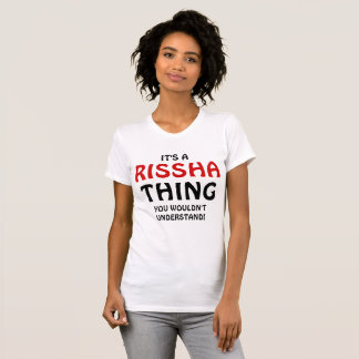 It's a Rissha thing you wouldn't understand! T-shirts