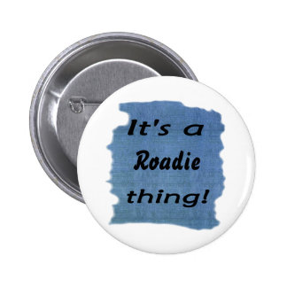 It's a roadie thing! pinback button