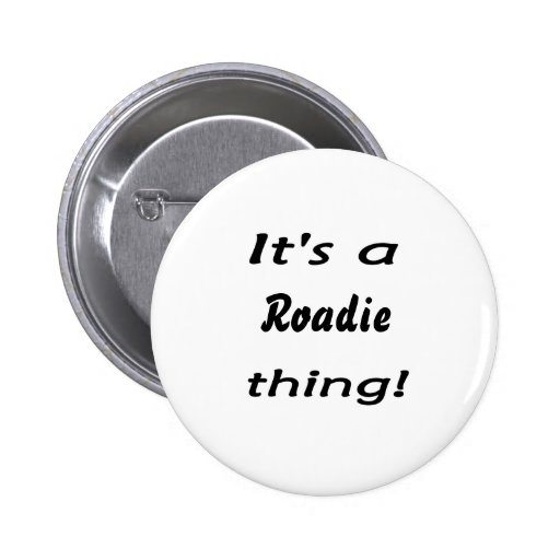 It's a roadie thing! button