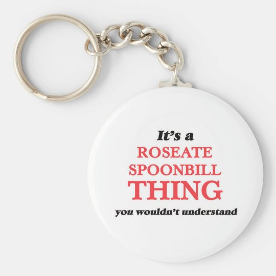 It's a Roseate Spoonbill thing, you wouldn't under Keychain