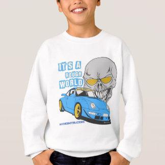 It's a rough world sweatshirt