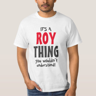 It's a Roy thing you wouldn't understand T-Shirt