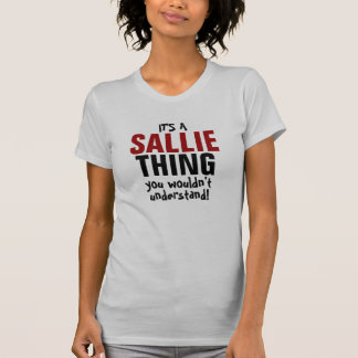 It's a Sallie thing you wouldn't understand! T-Shirt