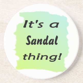 it's a sandal thing! coaster
