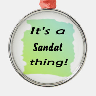 it's a sandal thing! Silver-Colored round ornament