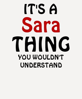 It's a sara thing you wouldn't understand t shirt