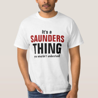 It's a Saunders thing you wouldn't understand T-Shirt