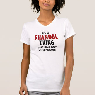 It's a Shandal thing you wouldn't understand Tshirts