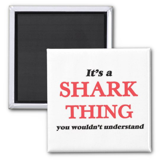 It's a Shark thing, you wouldn't understand Magnet
