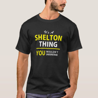 It's A SHELTON thing, you wouldn't understand !! T-Shirt