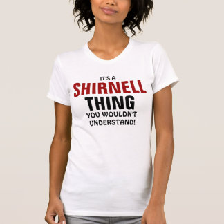 It's a Shirnell thing you wouldn't understand! Tees