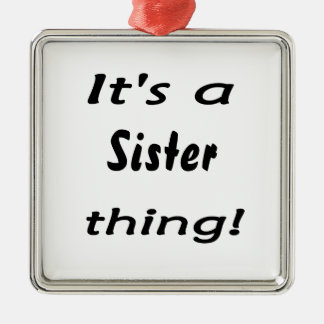 It's a sister thing! Silver-Colored square ornament