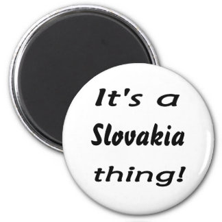 It's a Slovakia thing! Magnet