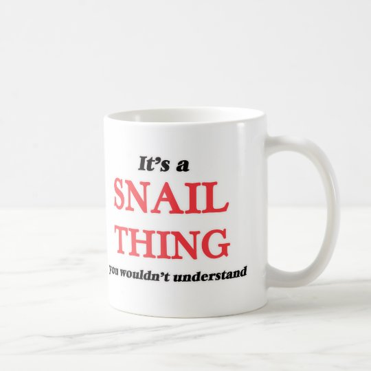 It's a Snail thing, you wouldn't understand Coffee Mug