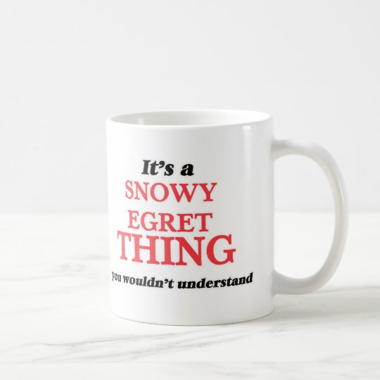 It's a Snowy Egret thing, you wouldn't understand Coffee Mug