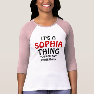 It's a sophia thing you wouldn't understand T-Shirt