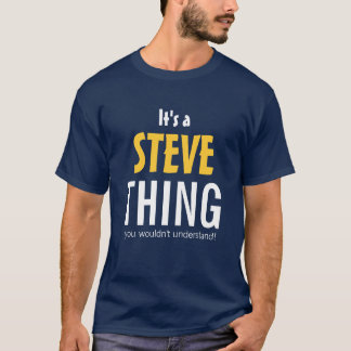 It's a Steve thing you wouldn't understand T-Shirt