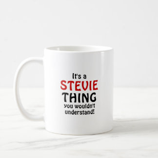 It's a Stevie thing you wouldn't understand! Coffee Mug