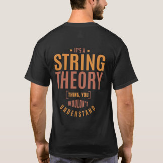 It's a String Theory Thing. Gift Ideas T-Shirt
