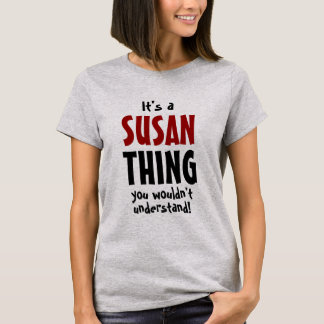 It's a Susan thing you wouldn't understand T-Shirt