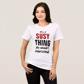 It's a Susy thing you wouldn't understand! T-Shirt
