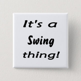 It's a swing thing! 2 inch square button