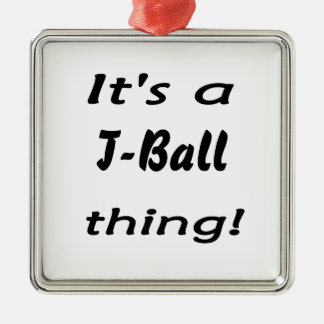 It's a t-ball thing! square metal christmas ornament