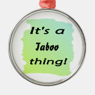 It's a taboo thing! ornaments