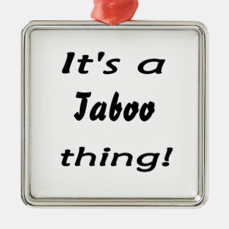 It's a taboo thing! square metal christmas ornament
