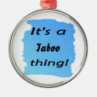 It's a taboo thing! Silver-Colored round ornament