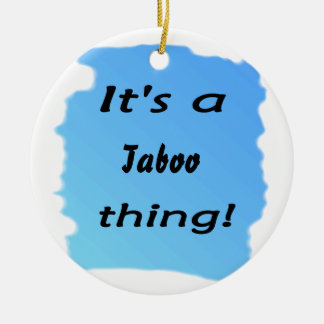 It's a taboo thing! round ceramic ornament