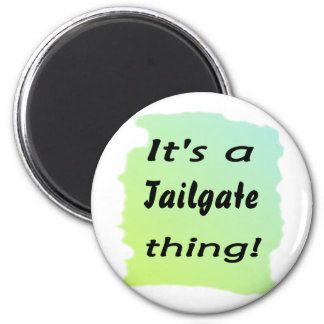 It's a tailgate thing! refrigerator magnet