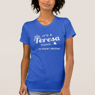 It's a Teresa thing T-Shirt
