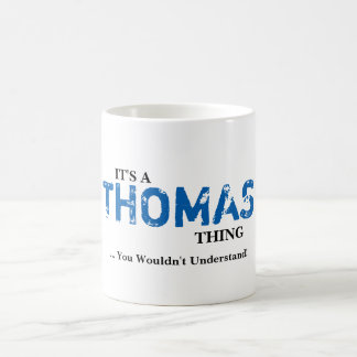 It's A THOMAS Thing! You Wouldn't Understand Basic White Mug