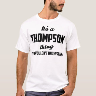 It's a Thompson Thing You wouldn't understand T-Shirt