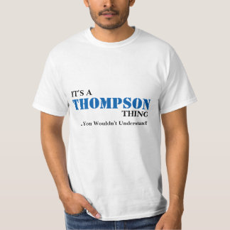 It's A THOMPSON Thing ...You Wouldn't Understand! T-Shirt